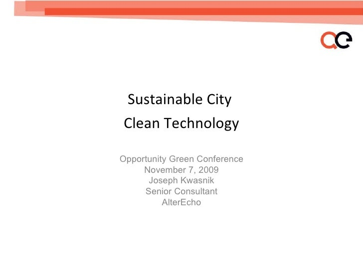 <ul><li>Sustainable City  </li></ul><ul><li>Clean Technology </li></ul>Opportunity Green Conference November 7, 2009 Josep...