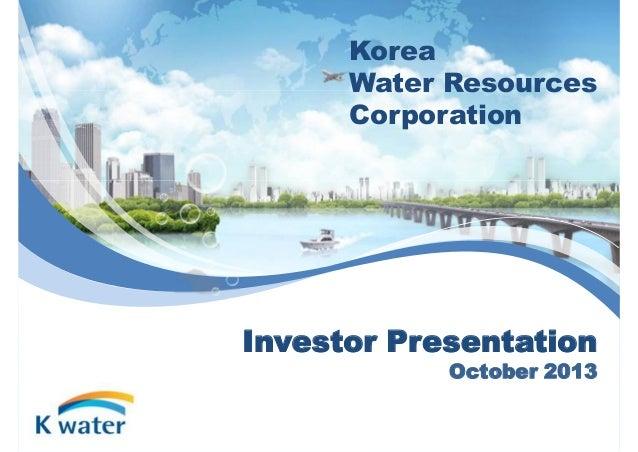 Korea Water Resources Corporation  Investor Presentation  October 2013 1 1
