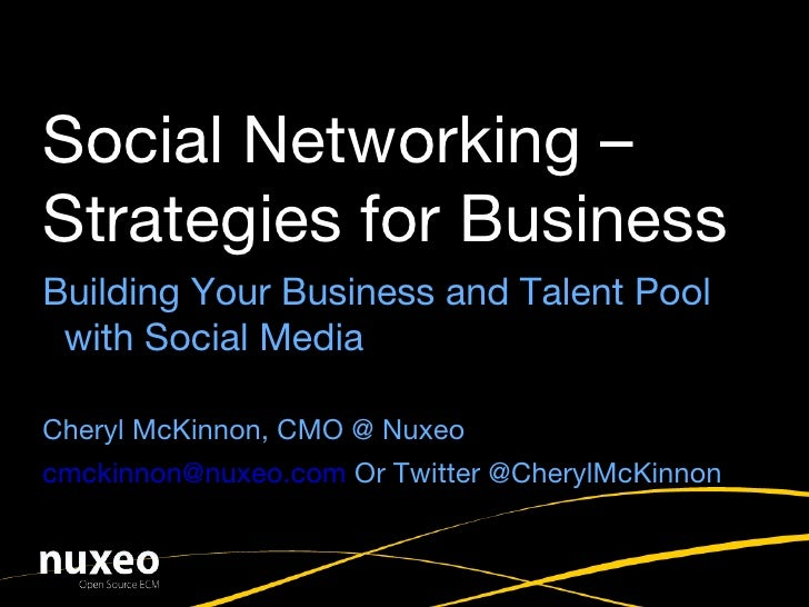 Building Your Business and Talent Pool with Social Media Cheryl McKinnon, CMO @ Nuxeo [email_address]  Or Twitter @CherylM...