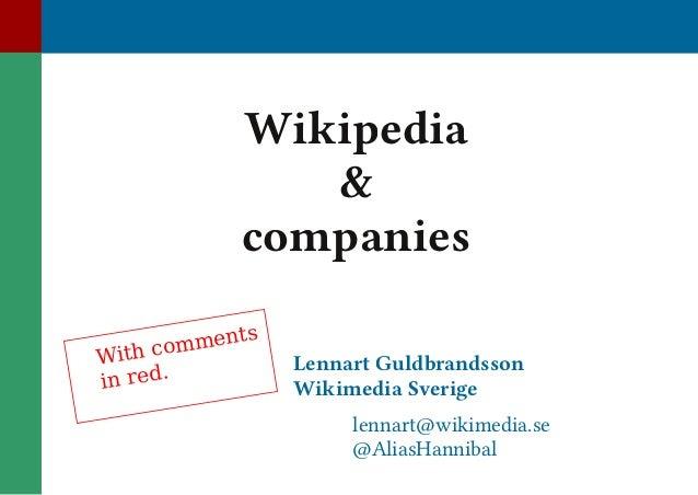 Wikipedia & companies m e n ts With c.o m i n re d  Lennart Guldbrandsson Wikimedia Sverige  lennart@wikimedia.se @AliasHa...