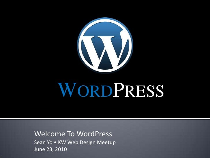 WordPress<br />Welcome To WordPress<br />Sean Yo • KW Web Design Meetup<br />June 23, 2010<br />