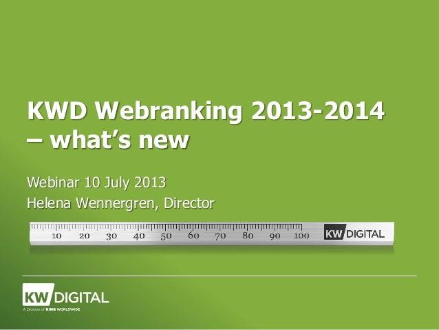 KWD Webranking 2013-2014 – what's new Webinar 10 July 2013 Helena Wennergren, Director