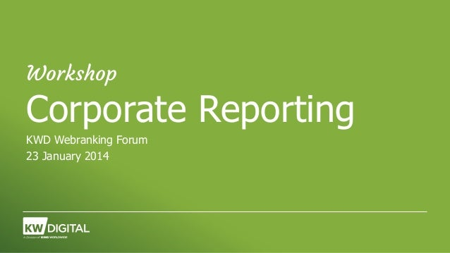 Workshop  Corporate Reporting KWD Webranking Forum 23 January 2014