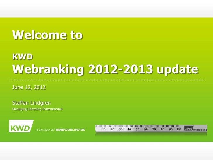 Welcome toKWDWebranking 2012-2013 updateJune 12, 2012Staffan LindgrenManaging Director, International