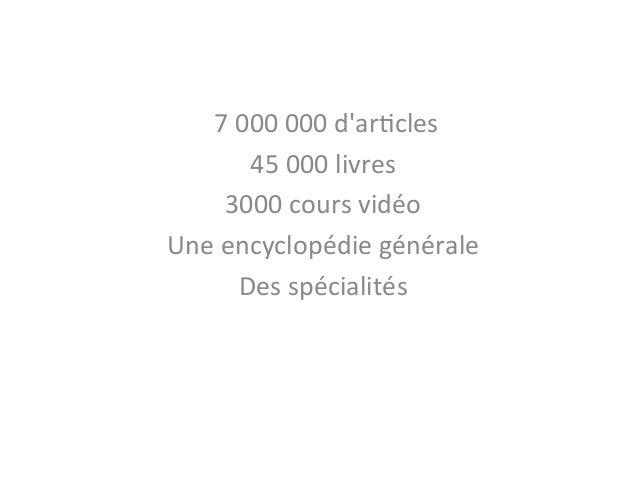 7  000  000  d'ar(cles   45  000  livres   3000  cours  vidéo   Une  encyclopéd...
