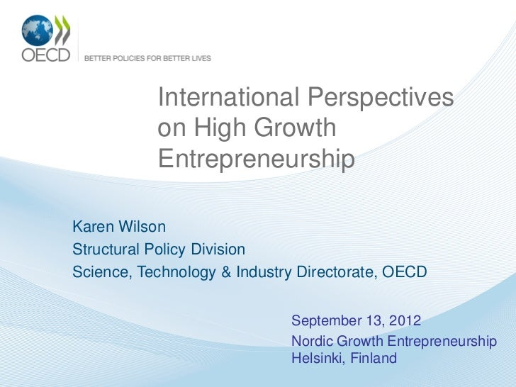 International Perspectives           on High Growth           EntrepreneurshipKaren WilsonStructural Policy DivisionScienc...