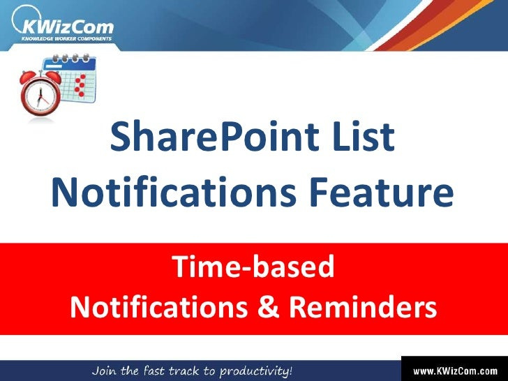 SharePoint ListNotifications Feature        Time-basedNotifications & Reminders