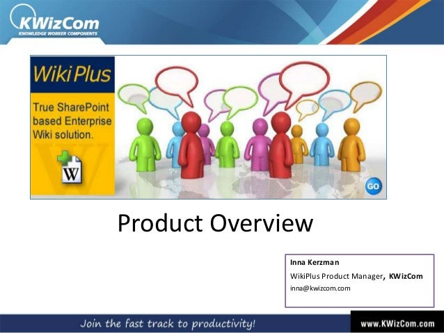 Product Overview Inna Kerzman WikiPlus Product Manager, KWizCom inna@kwizcom.com