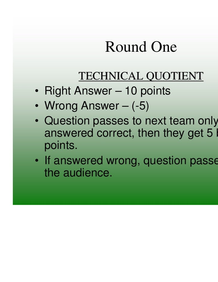 Round One            TECHNICAL QUOTIENT•   Right Answer – 10 points•   Wrong Answer – (-5)•   Question passes to next team...