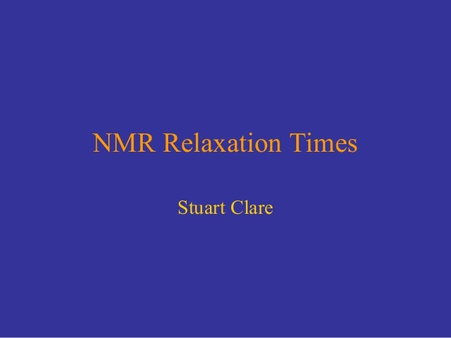 NMR Relaxation Times Stuart Clare