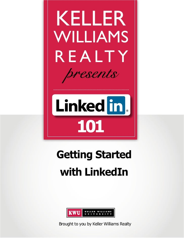 KELLERWILLIAMSR E A LT Y         101Getting Startedwith LinkedInBrought to you by Keller Williams Realty