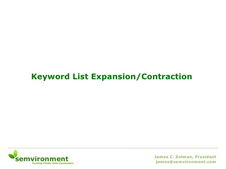 Keyword List Expansion/Contraction James C. Zolman, President [email_address]