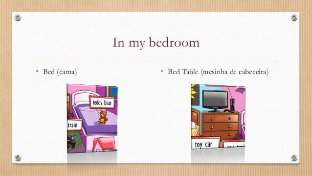 In my bedroom • Bed (cama) • Bed Table (mesinha de cabeceira)