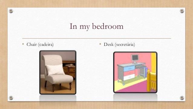 In my bedroom • Chair (cadeira) • Desk (secretária)