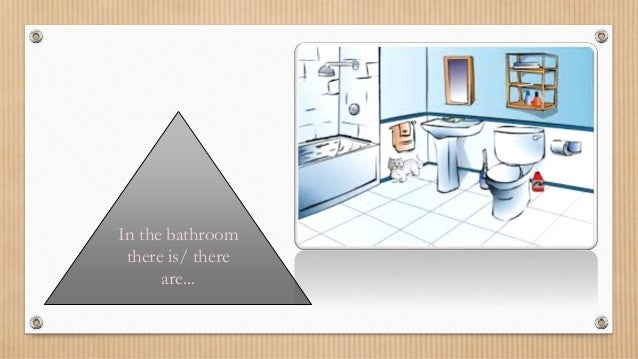 In the bathroom there is/ there are...