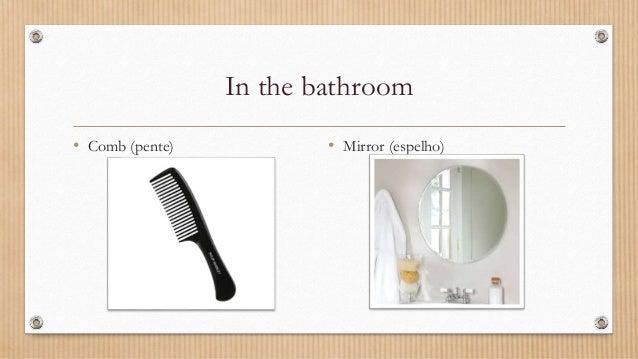 In the bathroom • Comb (pente) • Mirror (espelho)