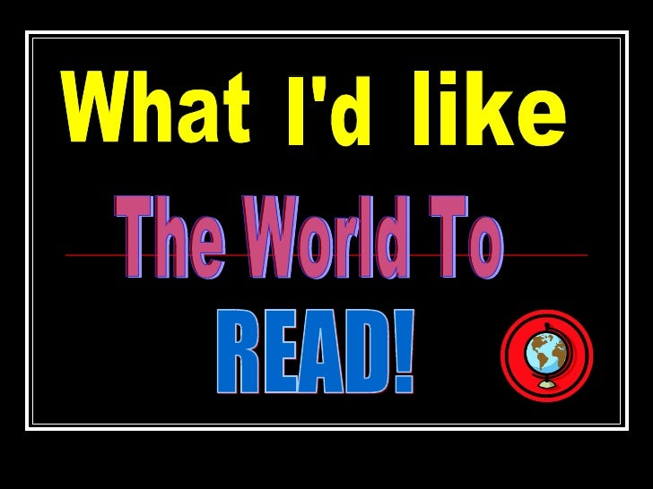 What I'd like The World To READ!