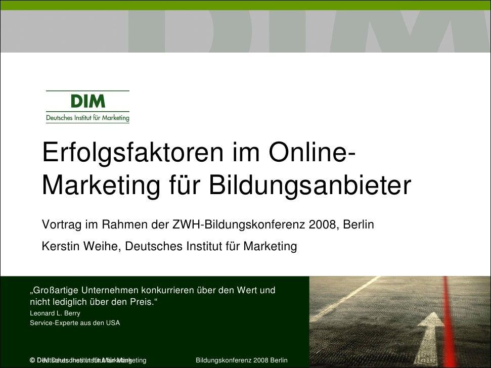 Erfolgsfaktoren im Online-    Marketing für Bildungsanbieter    Vortrag im Rahmen der ZWH-Bildungskonferenz 2008, Berlin  ...