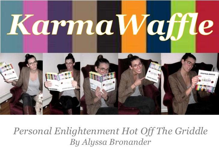 KarmaWaffle<br />Personal Enlightenment Hot Off The GriddleBy Alyssa Bronander<br />