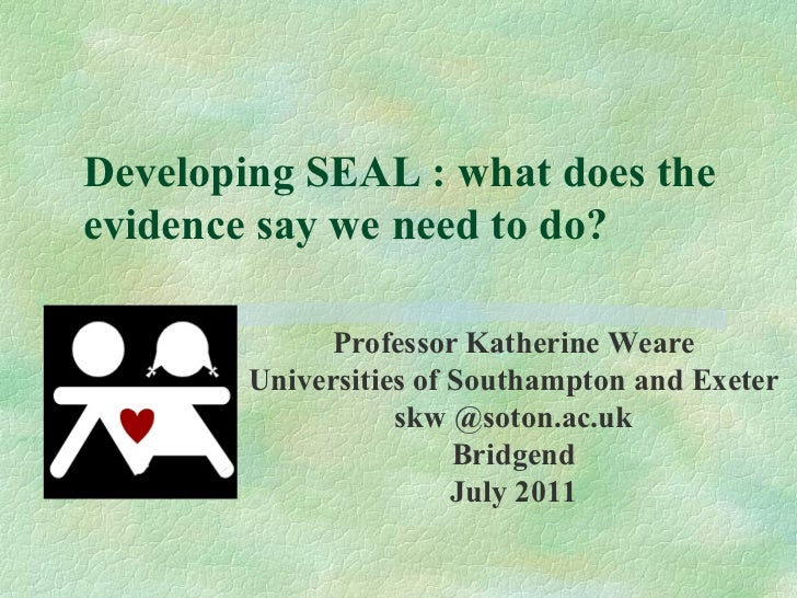 Developing SEAL : what does theevidence say we need to do?             Professor Katherine Weare        Universities of So...