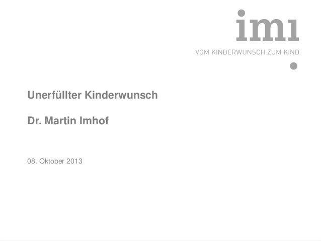 Unerfüllter Kinderwunsch  Dr. Martin Imhof  08. Oktober 2013