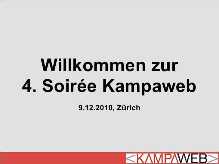 Willkommen zur 4. Soirée Kampaweb      9.12.2010, Zürich