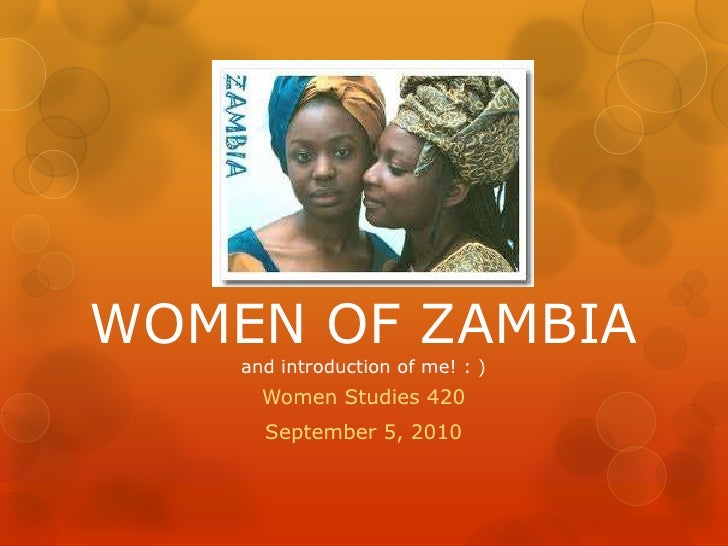 WOMEN OF ZAMBIA and introduction of me! : )<br />Women Studies 420<br />September 5, 2010<br />