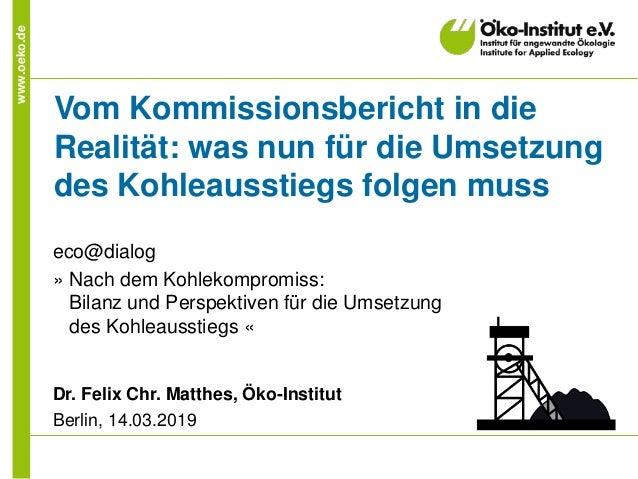 www.oeko.de Vom Kommissionsbericht in die Realität: was nun für die Umsetzung des Kohleausstiegs folgen muss eco@dialog » ...
