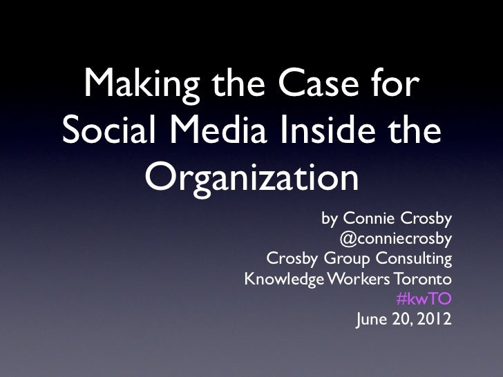 Making the Case forSocial Media Inside the     Organization                    by Connie Crosby                      @conn...