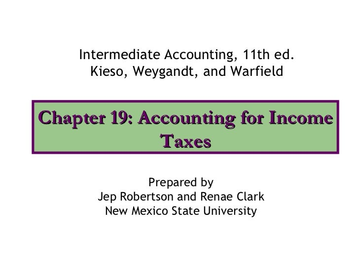 Intermediate Accounting, 11th ed.      Kieso, Weygandt, and WarfieldChapter 19: Accounting for Income              Taxes  ...