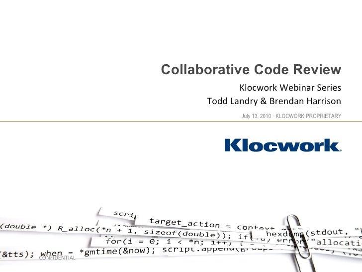 Collaborative Code Review Klocwork Webinar Series Todd Landry & Brendan Harrison CONFIDENTIAL