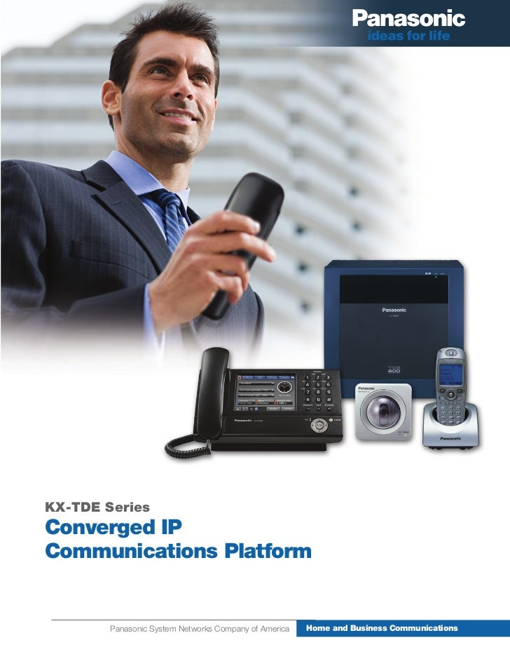 KX-TDE SeriesConverged IPCommunications Platform        Panasonic System Networks Company of America   Home and Business C...