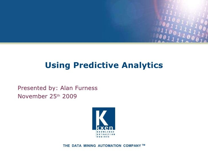 Using Predictive Analytics Presented by: Alan Furness  November 25 th  2009