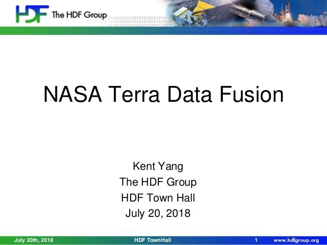 NASA Terra Data Fusion Kent Yang The HDF Group HDF Town Hall July 20, 2018 July 20th, 2018 HDF TownHall 1