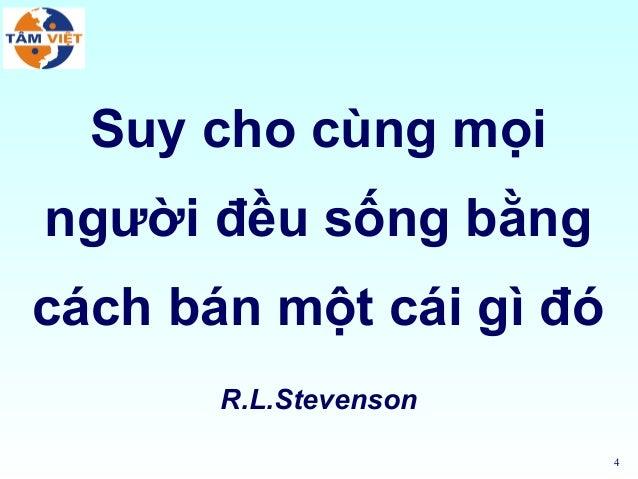 4Suy cho cùng mọingười đều sống bằngcách bán một cái gì đóR.L.Stevenson