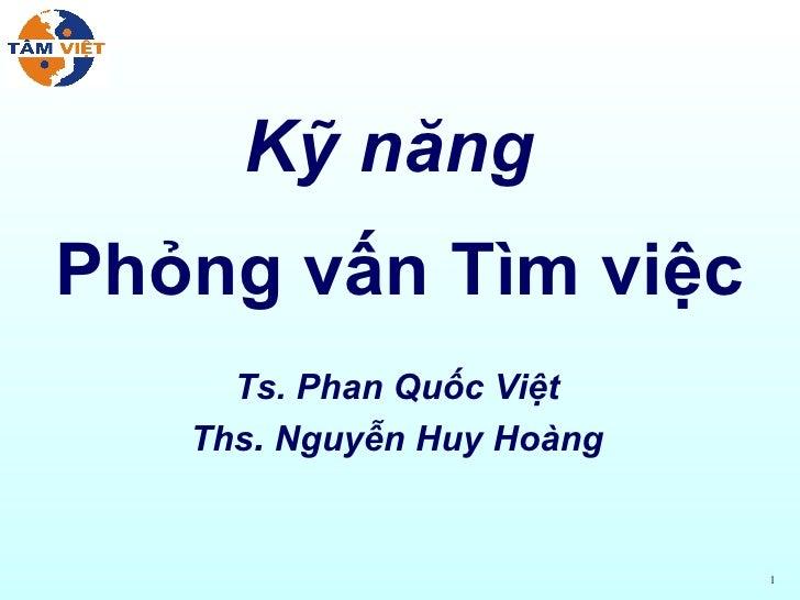 Kỹ   năng   Phỏng   vấn   Tìm   việc Ts. Phan Quốc Việt Ths .  Nguyễn   Huy   Hoàng