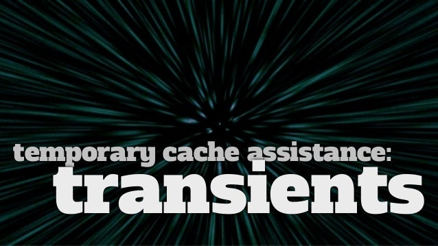 temporary cache assistance: transients