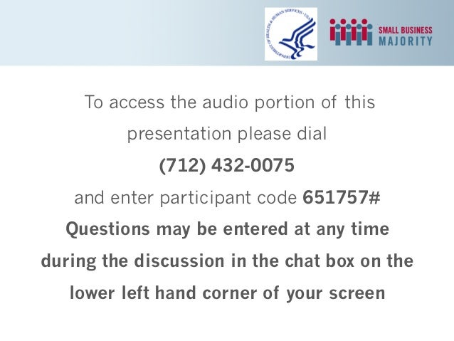 To access the audio portion of this presentation please dial (712) 432-0075 and enter participant code 651757# Questions m...
