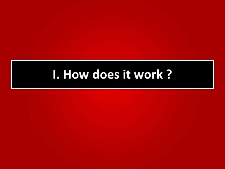 I. How does it work ?<br />