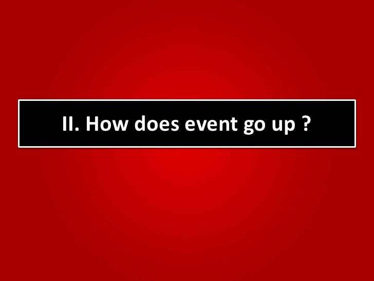 II. How does event go up ?<br />