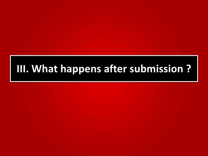 III. What happens after submission ?<br />