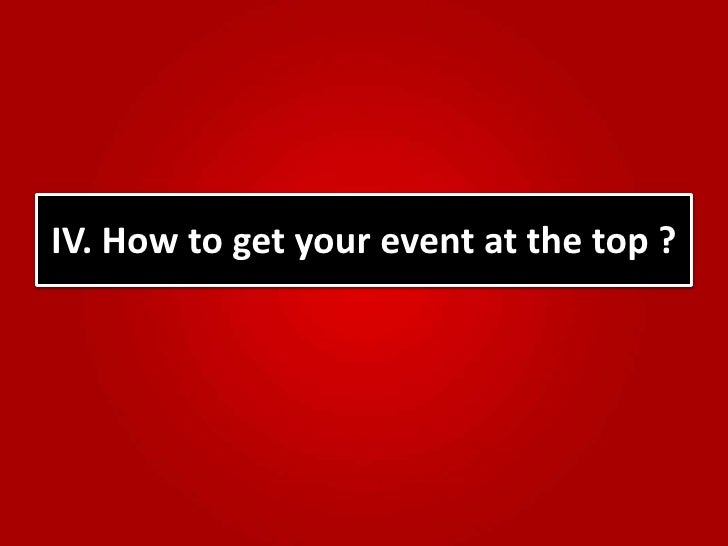 IV. How to get your event at the top ?<br />