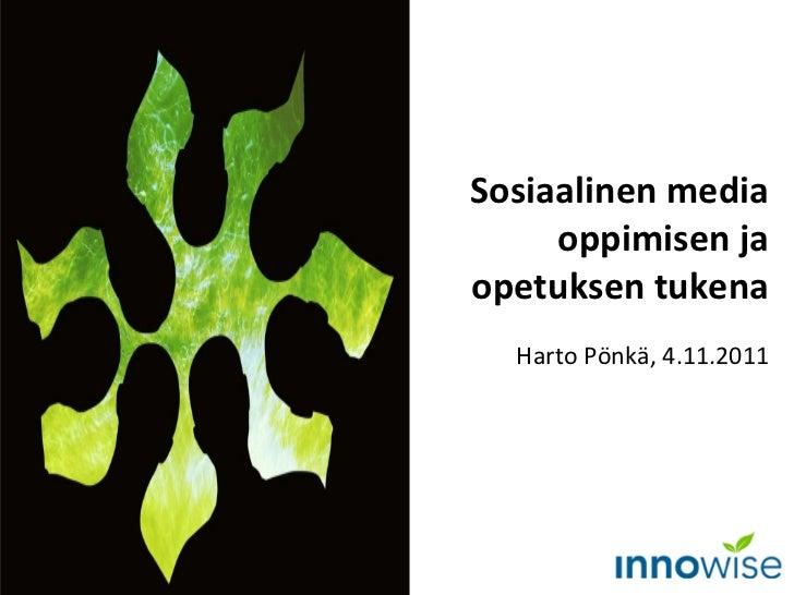 Sosiaalinen media oppimisen ja opetuksen tukena Harto Pönkä, 4.11.2011