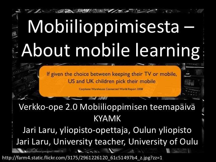 ffgfg<br />Mobiilioppimisesta–About mobile learning<br />Verkko-ope 2.0 Mobiilioppimisen teemapäiväKYAMK<br />Jari Laru, y...