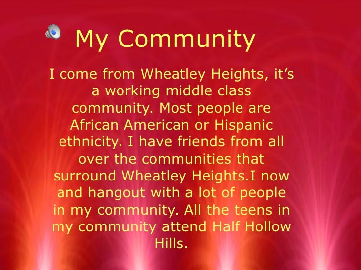 My Community I come from Wheatley Heights, it's a working middle class community. Most people are African American or Hisp...