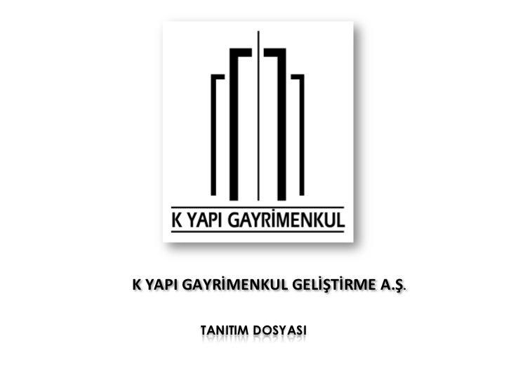 K YAPI GAYRİMENKUL GELİŞTİRME A.Ş.           TANITIM DOSYASI