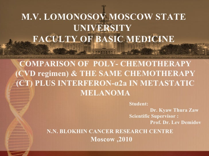 M.V. LOMONOSOV MOSCOW STATE UNIVERSITY  FACULTY OF BASIC MEDICINE  COMPARISON OF  POLY- CHEMOTHERAPY (CVD regimen) & THE ...