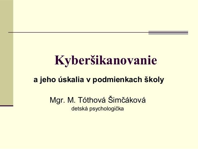 Kyberšikanovanie a jeho úskalia v podmienkach školy Mgr. M. Tóthová Šimčáková detská psychologička
