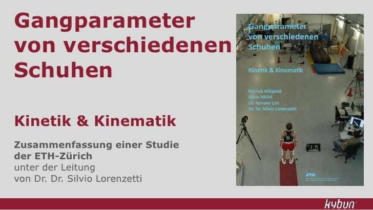 Gangparametervon verschiedenenSchuhenKinetik & Kinematik<br />Zusammenfassung einer Studie <br />der ETH-Zürich <br />unte...