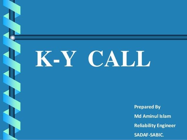 K-Y CALL Prepared By Md Aminul Islam Reliability Engineer SADAF-SABIC.